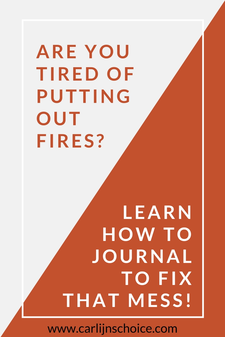 Are you tired of putting out fires all the time? Learn how to journal in your Choices Journal and fix that mess! #carlijnschoice #choicesjournal #personalsolutionplan