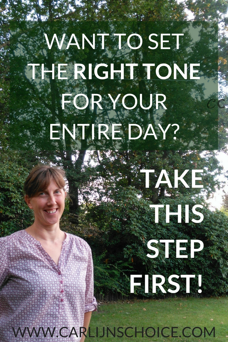 Want to set the right tone for your entire day? Take this step first! #carlijnschoice